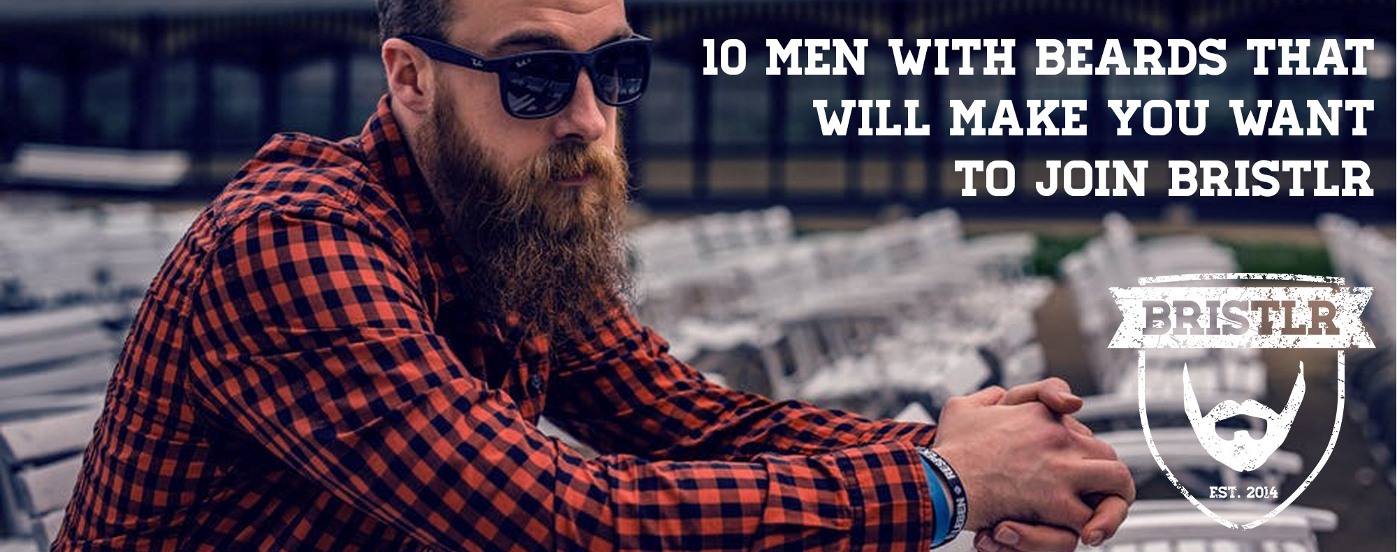 10 Men with Beards that will make you want to join Bristlr